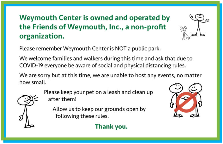 Weymouth Center is not a public park. Please be aware of social and physical distancing. Keep pets on a leash and clean up after them. Thank you!